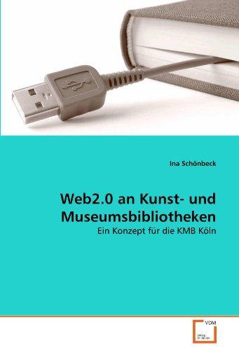 Web2.0 an Kunst- und Museumsbibliotheken: Ein Konzept für die KMB Köln