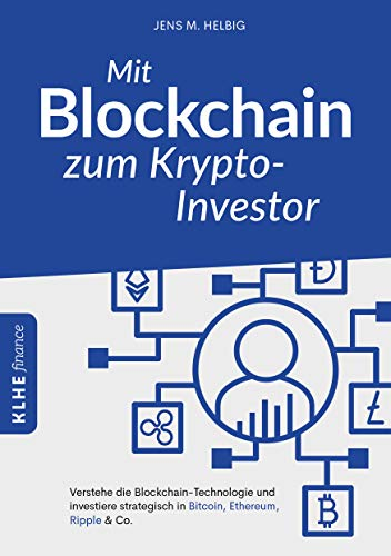Mit Blockchain zum Krypto-Investor: Verstehe die Blockchain-Technologie und investiere strategisch in Bitcoin, Ethereum, Ripple & Co. (Bitcoin-technologie)