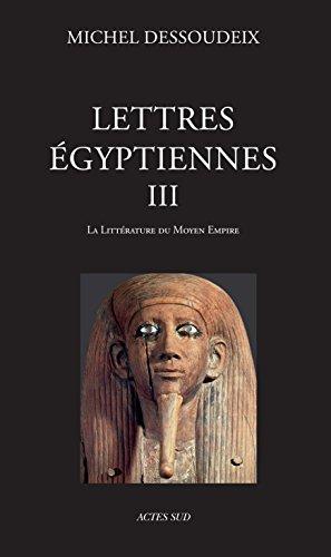 Lettres égyptiennes : Tome 3, La littérature du Moyen Empire