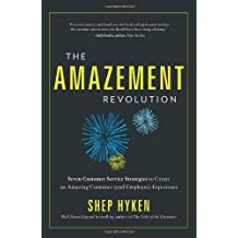 Hyken. Shep) The Amazement Revolution: Seven Customer Service Strategies to Create an Amazing Customer (and Employee) Experience
