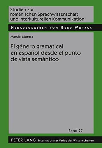 El género gramatical en español desde el punto de vista semántico (Studien zur romanischen Sprachwissenschaft und interkulturellen Kommunikation, Band 77) por Marcial Morera
