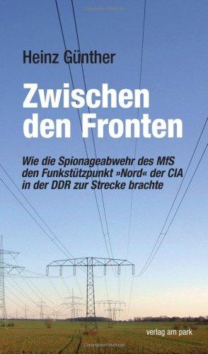 Zwischen den Fronten: Wie die Spionageabwehr des MfS den Funkstützpunkt »Nord« der CIA in der DDR zur Strecke brachte. Erinnerungen eiens Beteiligten