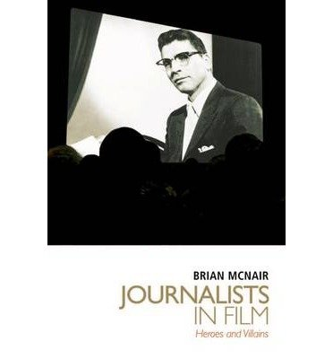 [(Journalists in Film: Heroes and Villains )] [Author: Brian McNair] [Jan-2010]