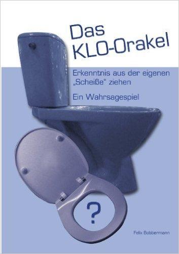 Das KLO-Orakel: Erkenntnis aus der eigenen Scheisse ziehen. Ein Wahrsagespiel ( 2. Januar 2012 )