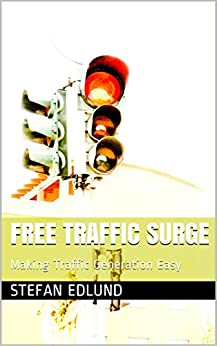 Free Traffic Surge: Making Traffic Generation Easy (English Edition) par [Edlund, Stefan]