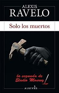 Solo los muertos par Alexis Ravelo