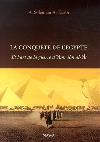 Conquête de l'Egypte (La) : Et l'art de la guerre d'Amr ibn al-Âs