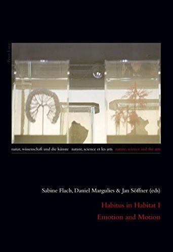 Habitus in Habitat I- Emotion and Motion (Natur, Wissenschaft und die Künste / Nature, Science and the Arts / Nature, Science et les Arts, Band 3)