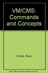 Vm/Cms: Commands and Concepts by Steve Eckols