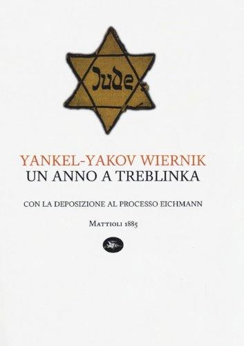 Un anno a Treblinka. Con la deposizione al processo Eichmann Un anno a Treblinka. Con la deposizione al processo Eichmann 413vAvsQJNL