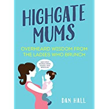 Highgate Mums: Overheard Wisdom from the Ladies Who Brunch (English Edition)