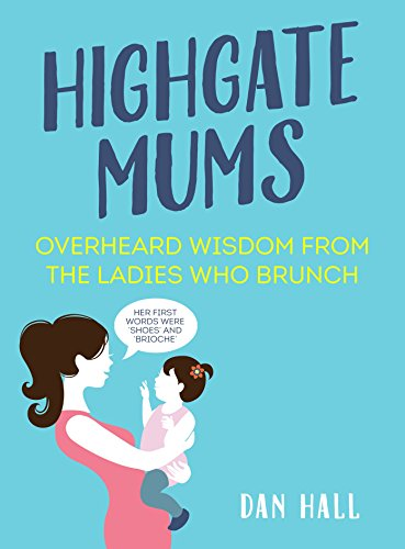 highgate-mums-overheard-wisdom-from-the-ladies-who-brunch-english-edition
