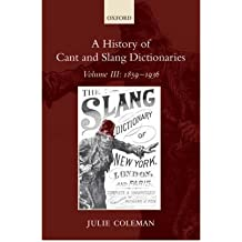 [(A History of Cant and Slang Dictionaries: 1859-1936 Volume III)] [Author: Julie Coleman] published on (December, 2008)