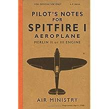 Pilot\'s Notes for Spitfire I Aeroplane: The Spitfire Manual 1940