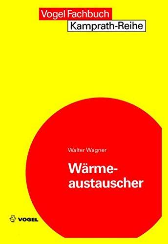 Wärmeaustauscher: Grundlagen, Aufbau und Funktion thermischer Apparate (Kamprath-Reihe)