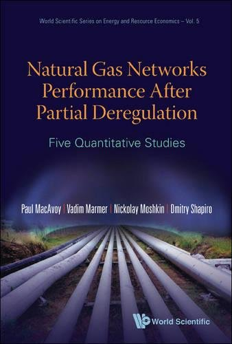 Natural Gas Networks Performance After Partial Deregulation: Five Quantitative Studies (World Scientific Series on Energy and Resource Economics, Band 5)