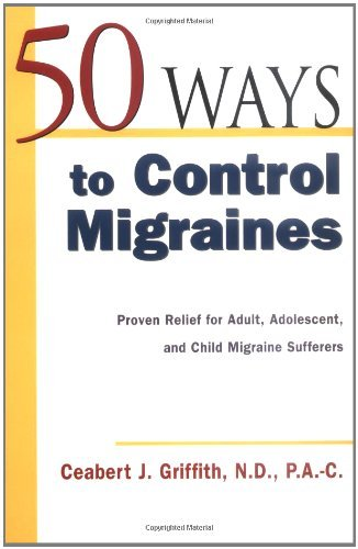 50 Ways to Control Migraines: Practical, Everyday Tips to Empower Migraine Sufferers to Live a Headache-Free Life (50 Ways!Series) by Ceabert J. Griffith (1-Sep-2002) Paperback