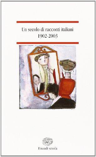 Un secolo di racconti italiani 1902-2003