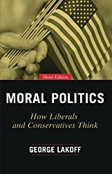 Moral Politics: How Liberals and Conservatives Think, Third Edition by George Lakoff (2016-09-05)