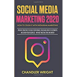 Social Media Marketing 2020: How to Crush it with Instagram Marketing - Proven Strategies to Build Your Brand, Reach Millions of Customers, and Grow Your Business Without Wasting Time and Money