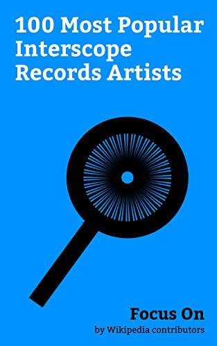 Focus On: 100 Most Popular Interscope Records Artists