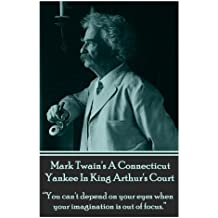 Mark Twain's A Connecticut Yankee In King Arthur's Court:You can't depend on your eyes when your imagination is out of focus.