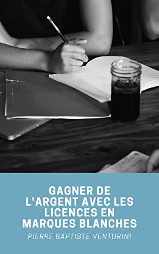 Couverture du livre GAGNER DE L'ARGENT AVEC LES LICENCES EN MARQUE BLANCHE