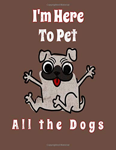 846ec45f I'm Here To Pet All The Dogs: Funny Dog Lovers Notebook For Day