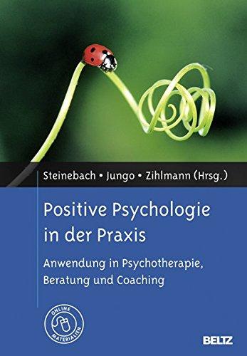 Positive Psychologie in der Praxis: Anwendung in Psychotherapie, Beratung und Coaching. Mit Online-Materialien
