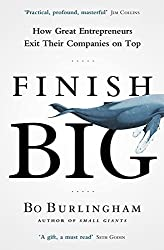 Finish Big: How Great Entrepreneurs Exit Their Companies on Top by Bo Burlingham (2014-11-27)