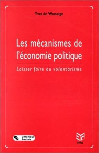 Les mécanismes de l'économie politique : Laisser faire ou volontarisme