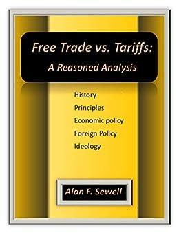Free Trade vs. Tariffs: A reasoned Analysis (English Edition) di [Sewell, Alan]