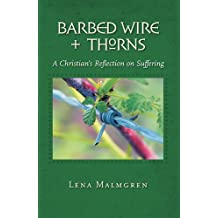 Barbed Wire + Thorns: A Christian's Reflection on Suffering