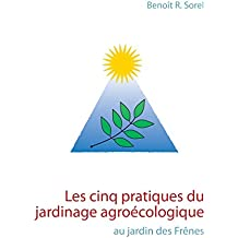 Les cinq pratiques du jardinage agroécologique: Le jardin des Frênes