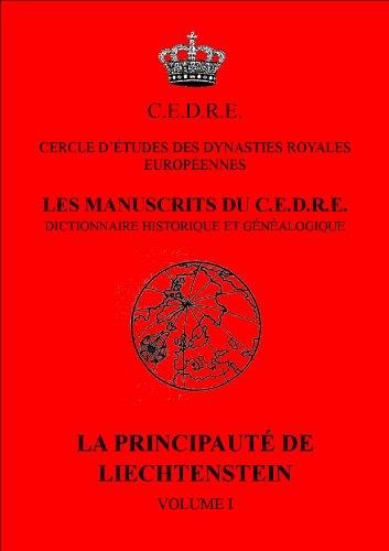 Les manuscrits du CEDRE - dictionnaire historique et genealogique - La principauté de Liechtenstein volume 1 par Cercle d'études des dynasties royales européennes