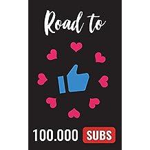 Road to 100.000 Suscriptores: Aprende los secretos para triunfar en Youtube