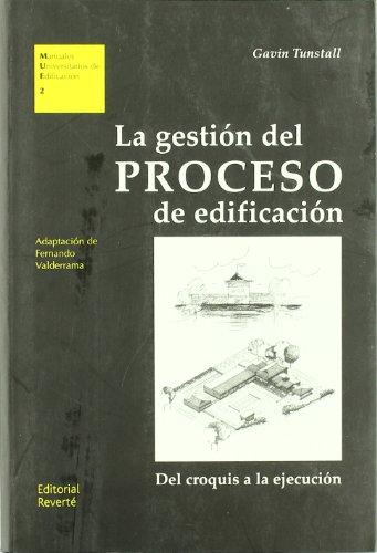 La gestión del proceso de edificación: Del croquis a la ejecución (Manuales Universitarios de Edificación)