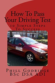 How To Pass Your Driving Test - 10 Simple Steps To Success by [Godridge, Phill]