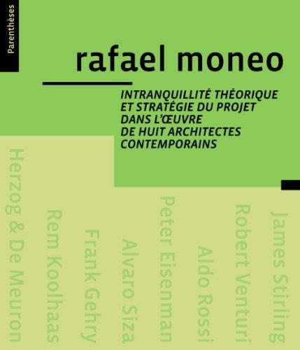 Intranquilité théorique et stratégie du projet dans l'oeuvre de huit architectes contemporains par Rafael Moneo