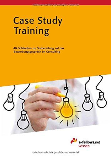Case Study Training: 40 Fallstudien zur Vorbereitung auf das Bewerbungsgespräch im Consulting (e-fellows.net wissen)