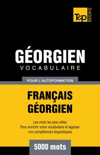 Vocabulaire Francais-Georgien Pour L'Autoformation - 5000 Mots