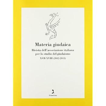 Materia Giudaica. Rivista Dell'associazione Italiana Per Lo Studio Del Giudaismo (2012-2013)
