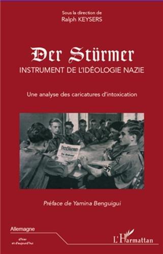 Der Stürmer : Instrument de l'idéologie nazie, une analyse des caricatures d'intoxication par Ralph Keysers, Collectif