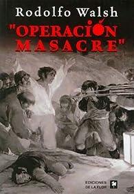 Operacion Masacre par Rodolfo Walsh