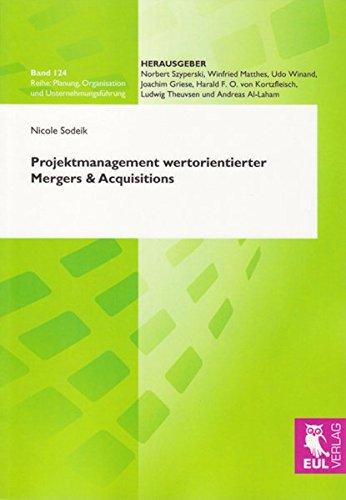 Projektmanagement wertorientierter Mergers & Acquisitions (Planung, Organisation und Unternehmungsführung)