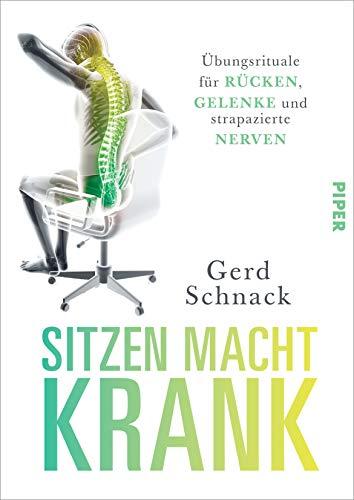 Sitzen macht krank: Übungsrituale für Rücken, Gelenke und strapazierte Nerven