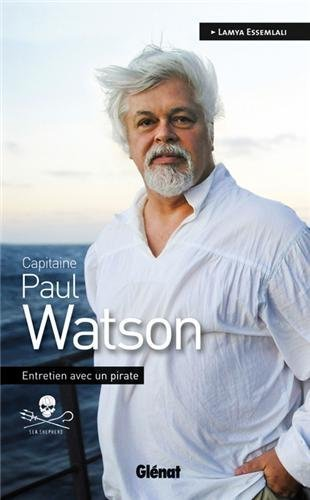 Capitaine Paul Watson : Entretien avec un pirate de Essemlali, Lamya (2012) Broch
