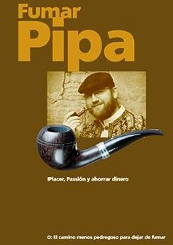 Fumar pipa - Placer, pasión y ahorrar dinero. de [Postler, Peter H. ]