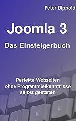 Joomla 3 - Das Einsteigerbuch: Perfekte Webseiten ohne Programmierkenntnisse selbst gestalten.