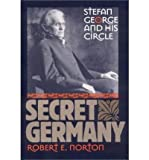 [(Secret Germany: Stefan George and His Circle)] [Author: Robert E. Norton] published on (May, 2002)